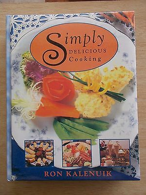 Ron Kalenuik~Simply Delicious Cooking~1200 Recipes~Cookbook~800pp H/B~1994