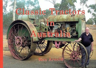 Classic Tractors Of Australian - Ken Arnold - A Photographic Guide