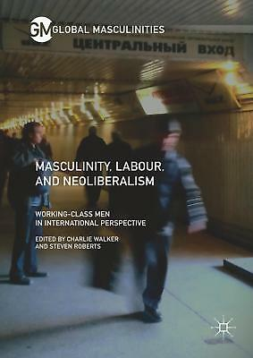 Masculinity, Labour, and Neoliberalism, Charlie Walker