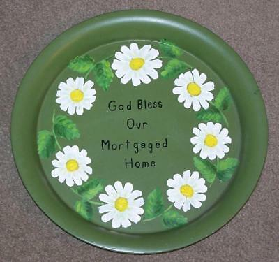 """Hand Painted Metal Plate, """"god Bless Our Mortgaged Home"""""""