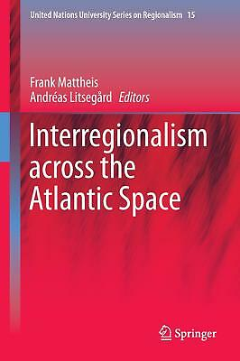 Interregionalism across the Atlantic Space, Frank Mattheis