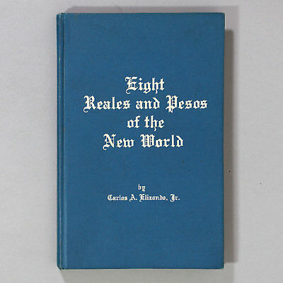 EIGHT REALES AND PESOS OF THE NEW WORLD by Carlos A Elizondo, Jr. - 1968 - First