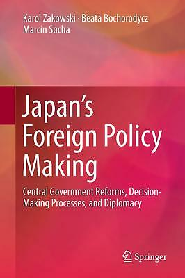 Japan's Foreign Policy Making, Karol Zakowski