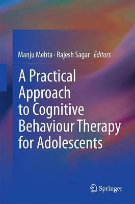 A Practical Approach to Cognitive Behaviour Therapy for Adolescents Manju M ...
