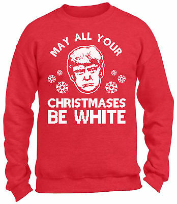 May All Your Christmases Be White Christmas Sweatshirt Trump Funny Xmas Sweater