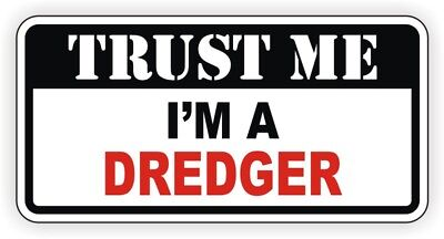 Trust Me Im a DREDGER Funny Hard Hat Sticker | Motorcycle Helmet Decal Laborer