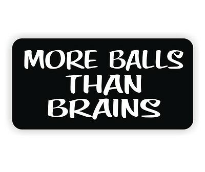 More Balls Than Brains Hard Hat Sticker / Helmet Decal / Motorcycle Label Funny