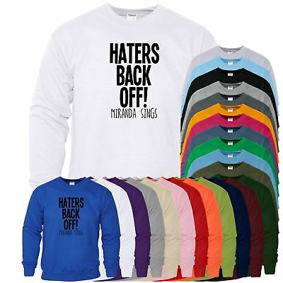 Haters Back Off Miranda Sings Mens Womens Funny Sweat Bloggers Inspired Sweat