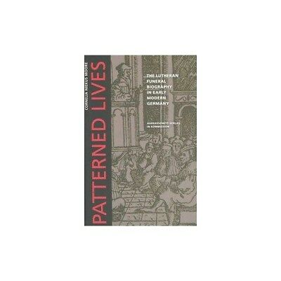 Patterned Lives: The Lutheran Funeral Biography in Early Modern Germany Niekus..