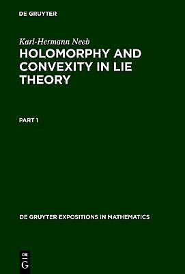 Holomorphy and Convexity in Lie Theory Neeb, Karl-Hermann De Gruyter Expositio..