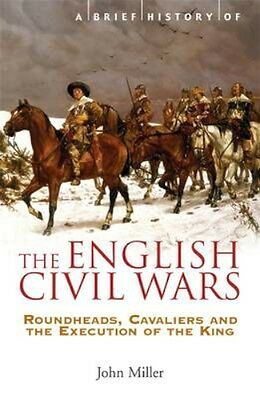 NEW A Brief History Of The English Civil Wars by John Miller BOOK (Paperback)