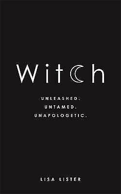 Witch : Unleashed. Untamed. Unapologetic. by Lisa Lister Book | NEW AU