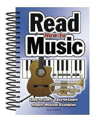 How To Read Music: Easy-to-Use, Easy-to-Learn; Simple Musical Examples by Alan C