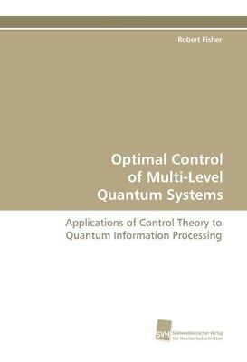 Optimal Control of Multi-Level Quantum Systems Fisher, Robert