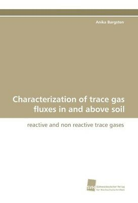 Characterization of trace gas fluxes in and above soil Bargsten, Anika