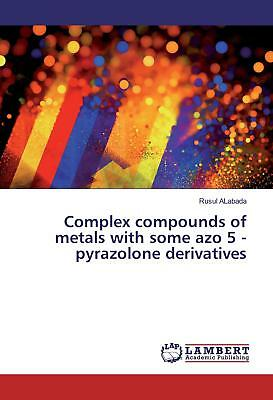 Complex compounds of metals with some azo 5 - pyrazolone derivatives ALabada, ..