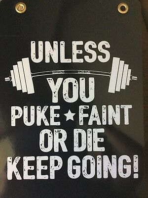 Unless You Puke Faint Or Die Keep Going Fitness Studio/gym Sign