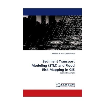 Sediment Transport Modeling (STM) and Flood Risk Mapping in GIS Sinnakaudan, S..