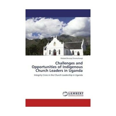 Challenges and Opportunities of Indigenous Church Leaders in Uganda Zinomuhang..