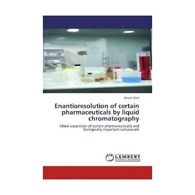 Enantioresolution of certain pharmaceuticals by liquid chromatography Dixit, S..