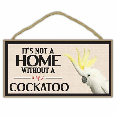 Wooden Decorative Bird Sign - Its Not A Home Without A Cockatoo - Home Decor,