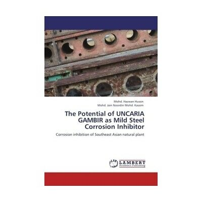 The Potential of UNCARIA GAMBIR as Mild Steel Corrosion Inhibitor Hussin, Mohd..