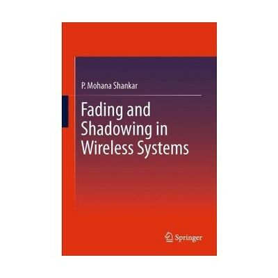 Fading and Shadowing in Wireless Systems Shankar, P. Mohana