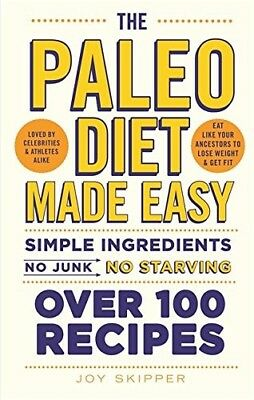 The Paleo Diet Made Easy: Simple ingredients - no junk, no starving - New Book S