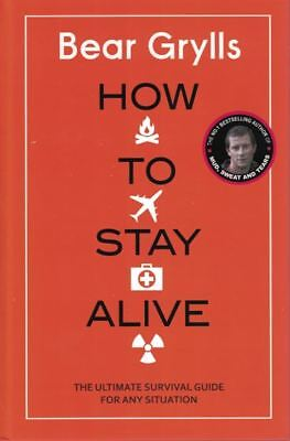 How To Stay Alive by Bear Grylls - The Ultimate Survival Guide (New Hardback)