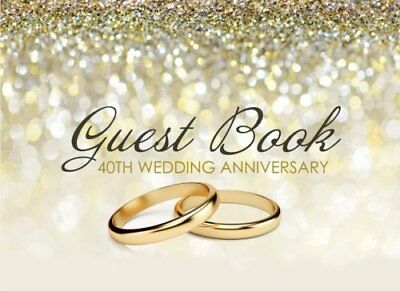 Guest Book 40th Wedding Anniversary: Beautiful Ivory Guest Book for 40th Wedding