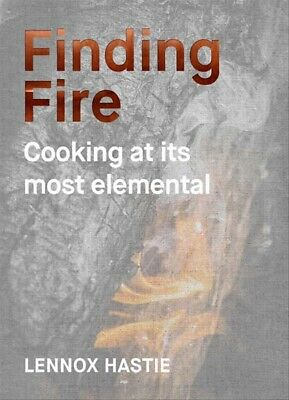 New Finding Fire:Cooking at its most elemental By Lennox Hastie
