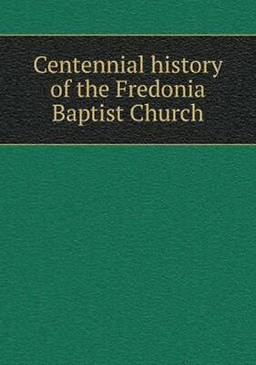 NEW Centennial History Of The Fredonia Baptist... BOOK (Paperback / softback)