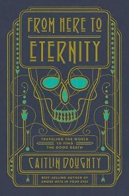 NEW From Here To Eternity by Caitlin Doughty BOOK (Hardback) Free P&H