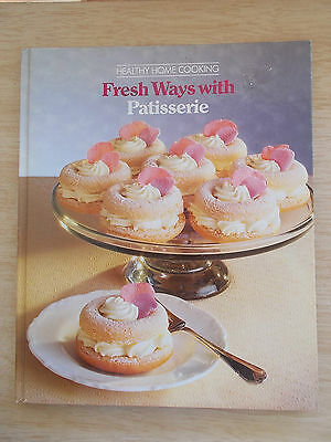 Time Life Books~Fresh Ways With Patisserie~Recipes~Cookbook~Techniques~144pp H/B