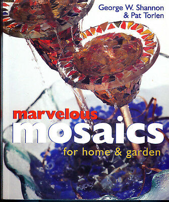 Marvelous MOSAICS for Home and Garden by George Shannon and Pat Torlen