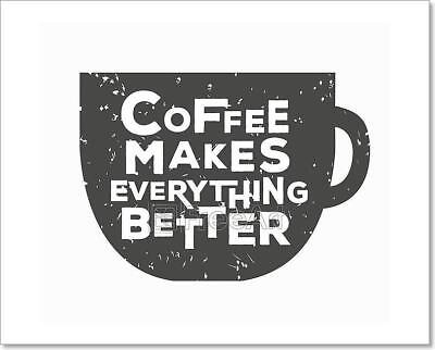 Coffee Makes Everything Better - Art Print Home Decor Wall Art Poster - C