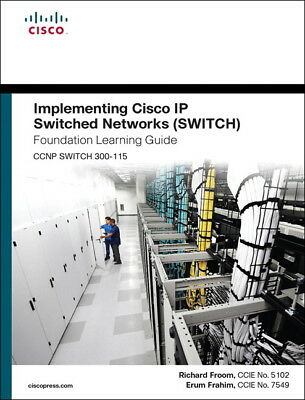 Implementing Cisco IP Switched Networks SWITCH Foundation Learning Guide/Cisco..