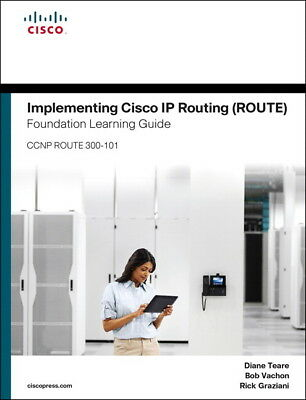 Implementing Cisco IP Routing ROUTE Foundation Learning Guide/Cisco Learning L..