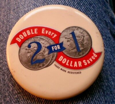 """Double Every Dollar Saved 2 For 1 3"""" Celluloid Advertising Pin"""