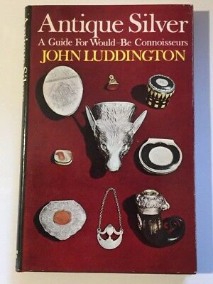Vtg 1971 Antique Silver A Guide for Would be Connoisseurs John Luddington