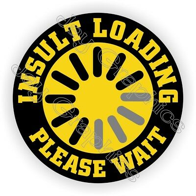 INSULT LOADING Please Wait Funny Hard Hat Sticker  Helmet Decal  Laborer