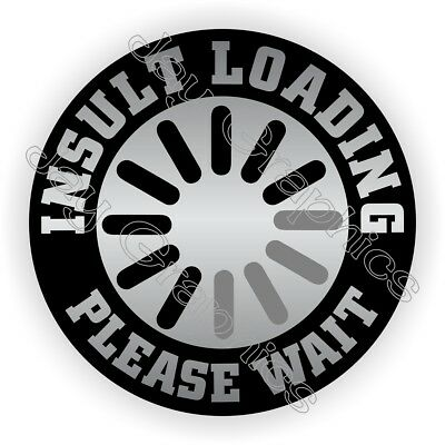 INSULT LOADING Please Wait Funny Hard Hat Sticker - Helmet Decal | Laborer