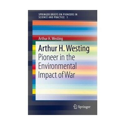 Arthur H. Westing Westing, Arthur H. SpringerBriefs on Pioneers in Science and..