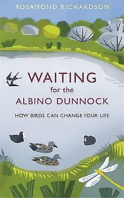 Waiting for the Albino Dunnock: How birds can change your life by Rosamond Richa