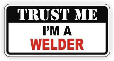 Funny Hard Hat Sticker | Trust Me WELDER  | Welding Safety Helmet Decal Badge