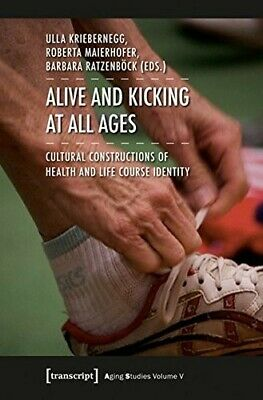 ALIVE AND KICKING AT ALL AGES (Aging Studies) - New Book