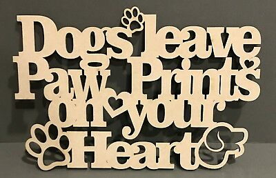 MDF CRAFT BLANK SIGN PLAQUE WOOD S299 Dogs Leave Paw Prints On Your Heart Sign