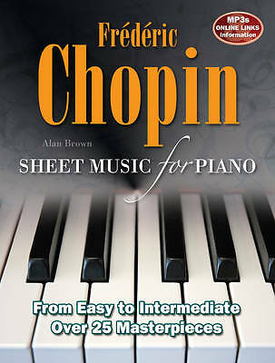 Frederic Chopin: Sheet Music for Piano: From Easy to Intermediate; Over 25 Maste