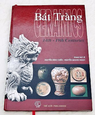 BAT TRANG CERAMICS 14th-19th Centuries VIETNAM POTTERY Hardcover Edition 2004
