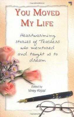 You Moved My Life: Heartwarming Stories of Teachers Who Mentored and Taught Us t